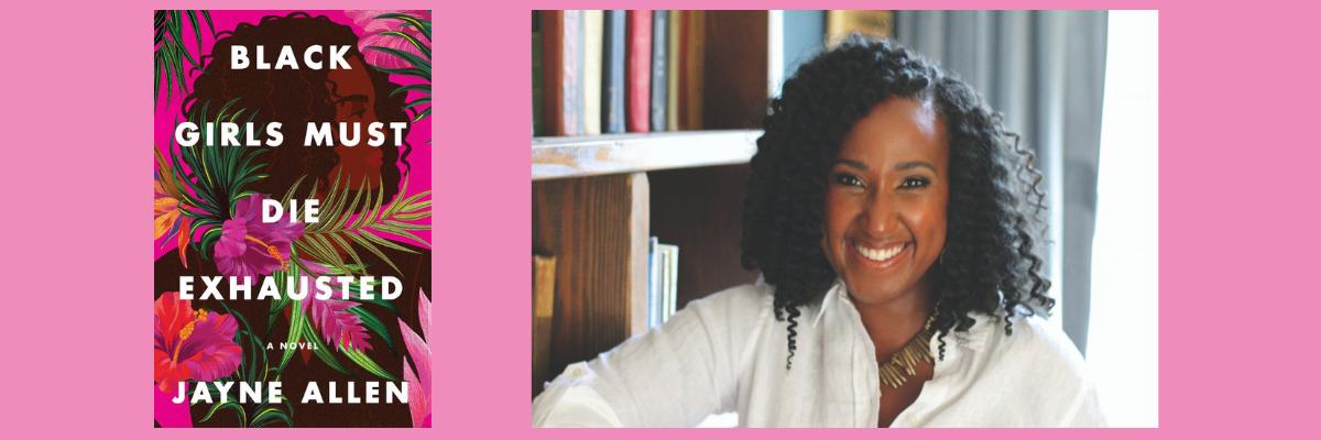 In Virtual Conversation with Jayne Allen | Black Girls Must Die Exhausted